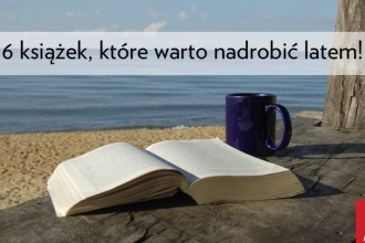 Książki które warto nadrobić w lato!