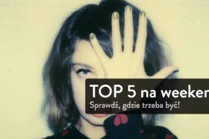 Weekendowy Top 5 #40 @Warszawa