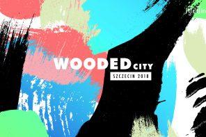 Wooded City 2018 tym razem zaprasza do Szczecina