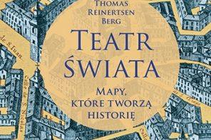 """Thomas Berg, """"Teatr Świata. Mapy, które tworzą historię"""" (Recenzja)"""
