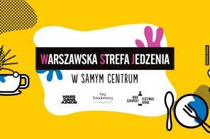 Warszawska Strefa Jedzenia oraz Warszawski Festiwal Wina już w ten weekend w samym centrum!